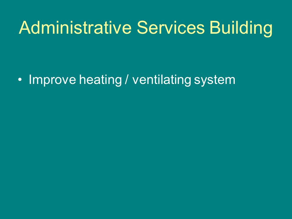 Administrative Services Building Improve heating / ventilating system