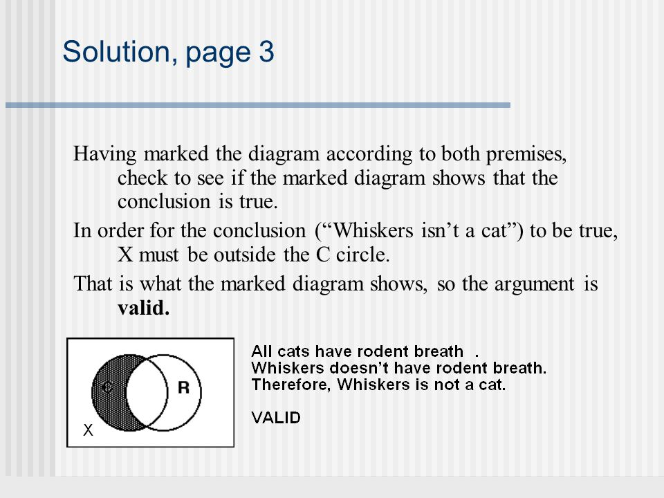 Solution, page 3 Having marked the diagram according to both premises, check to see if the marked diagram shows that the conclusion is true. In order