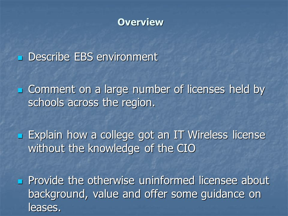 Overview Describe EBS environment Describe EBS environment Comment on a large number of licenses held by schools across the region.