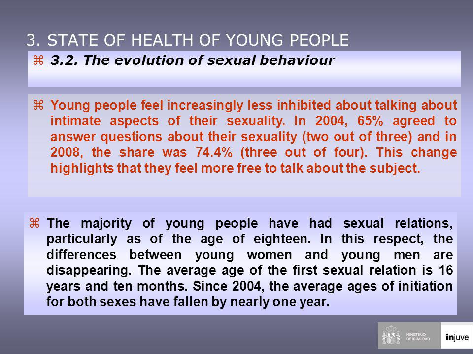 z3.2. The evolution of sexual behaviour z Young people feel increasingly less inhibited about talking about intimate aspects of their sexuality. In 20