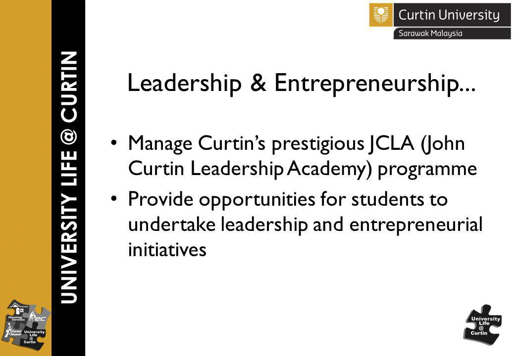 UNIVERSITY LIFE @ CURTIN Leadership & Entrepreneurship...