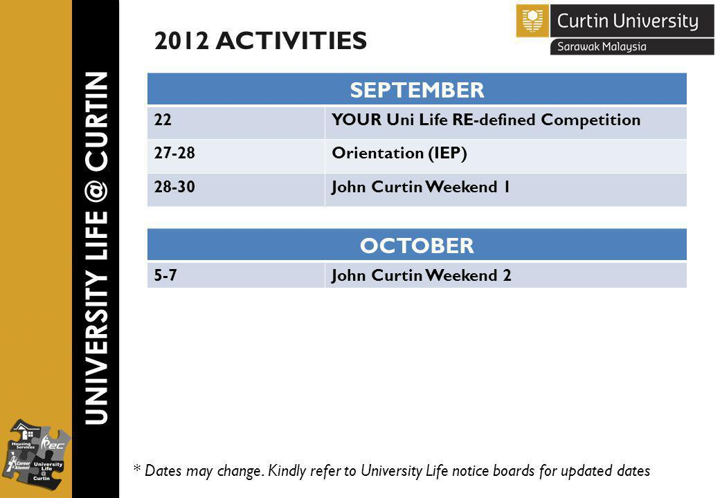 UNIVERSITY LIFE @ CURTIN OCTOBER 5-7John Curtin Weekend 2 * Dates may change.