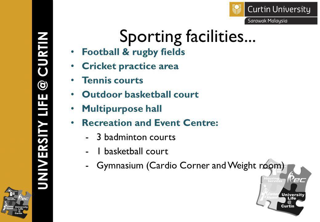 UNIVERSITY LIFE @ CURTIN Sporting facilities...