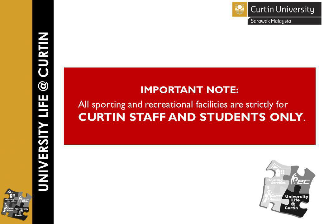 IMPORTANT NOTE: All sporting and recreational facilities are strictly for CURTIN STAFF AND STUDENTS ONLY.