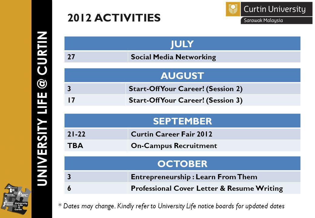UNIVERSITY LIFE @ CURTIN 2012 ACTIVITIES JULY 27Social Media Networking * Dates may change.