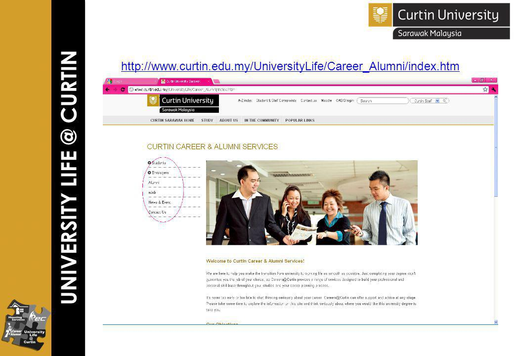 UNIVERSITY LIFE @ CURTIN http://www.curtin.edu.my/UniversityLife/Career_Alumni/index.htm