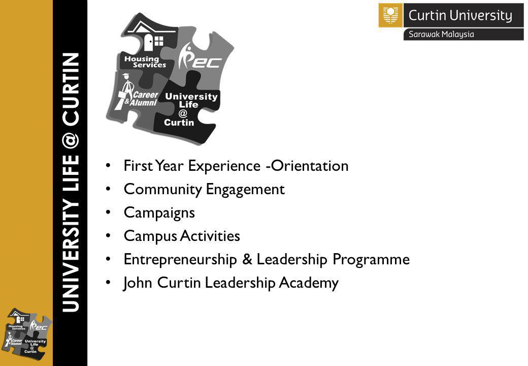 UNIVERSITY LIFE @ CURTIN First Year Experience -Orientation Community Engagement Campaigns Campus Activities Entrepreneurship & Leadership Programme John Curtin Leadership Academy