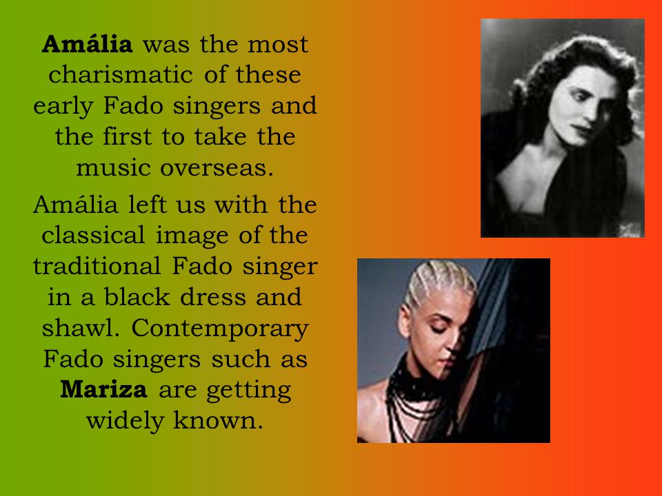 Amália was the most charismatic of these early Fado singers and the first to take the music overseas. Amália left us with the classical image of the t