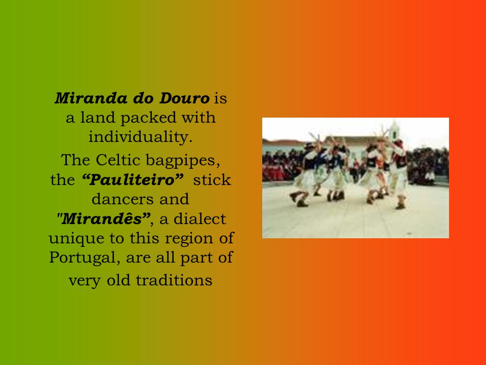 Miranda do Douro is a land packed with individuality. The Celtic bagpipes, the Pauliteiro stick dancers and