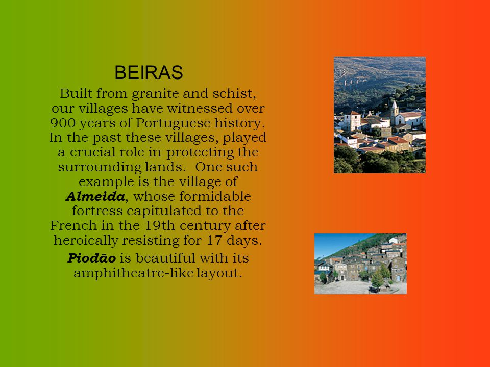 BEIRAS Built from granite and schist, our villages have witnessed over 900 years of Portuguese history. In the past these villages, played a crucial r