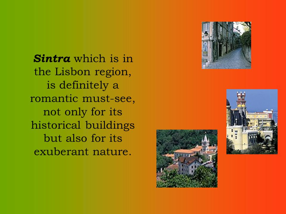 Sintra which is in the Lisbon region, is definitely a romantic must-see, not only for its historical buildings but also for its exuberant nature.