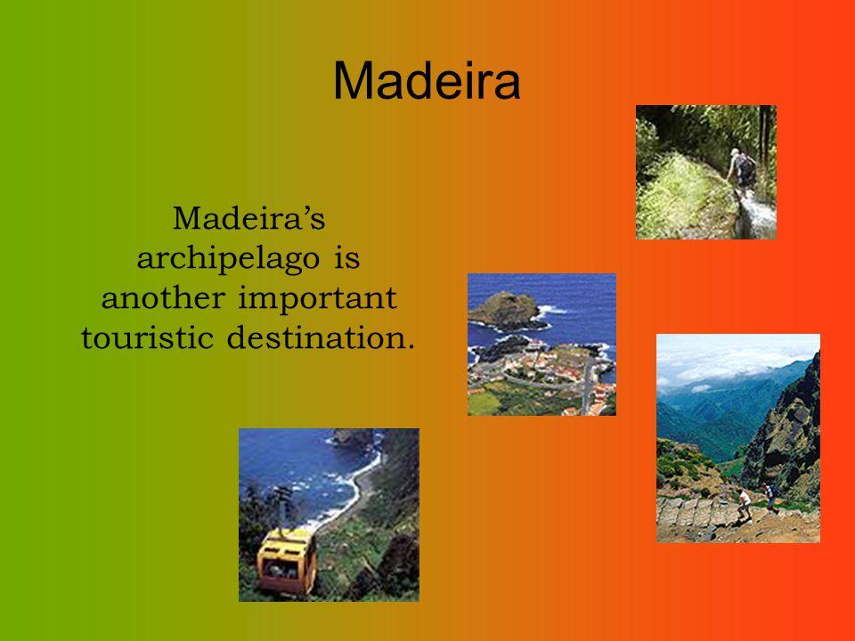 Madeira Madeiras archipelago is another important touristic destination.