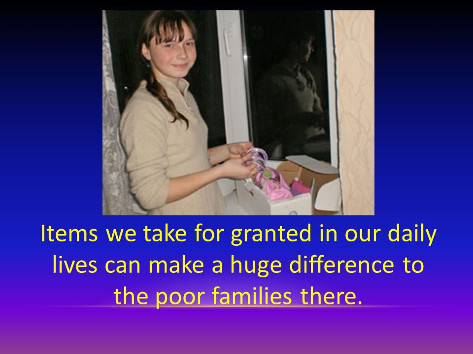 Items we take for granted in our daily lives can make a huge difference to the poor families there.