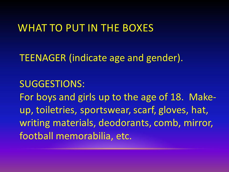 TEENAGER (indicate age and gender). SUGGESTIONS: For boys and girls up to the age of 18.