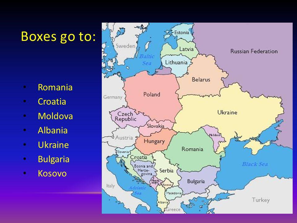 Boxes go to: Romania Croatia Moldova Albania Ukraine Bulgaria Kosovo