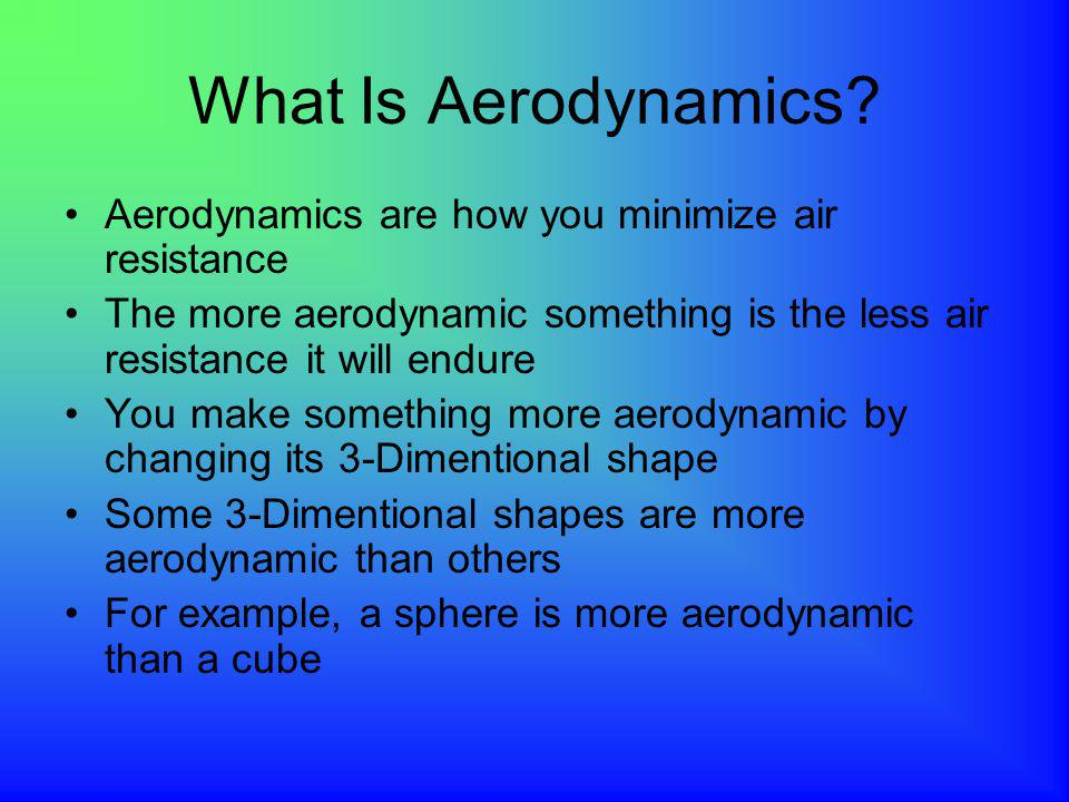 What are Aerodynamics and Air Resistance By: Joshua Vayle