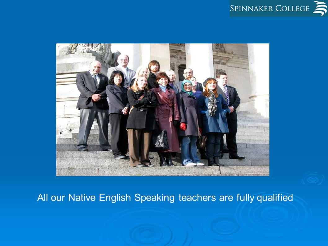 All our Native English Speaking teachers are fully qualified