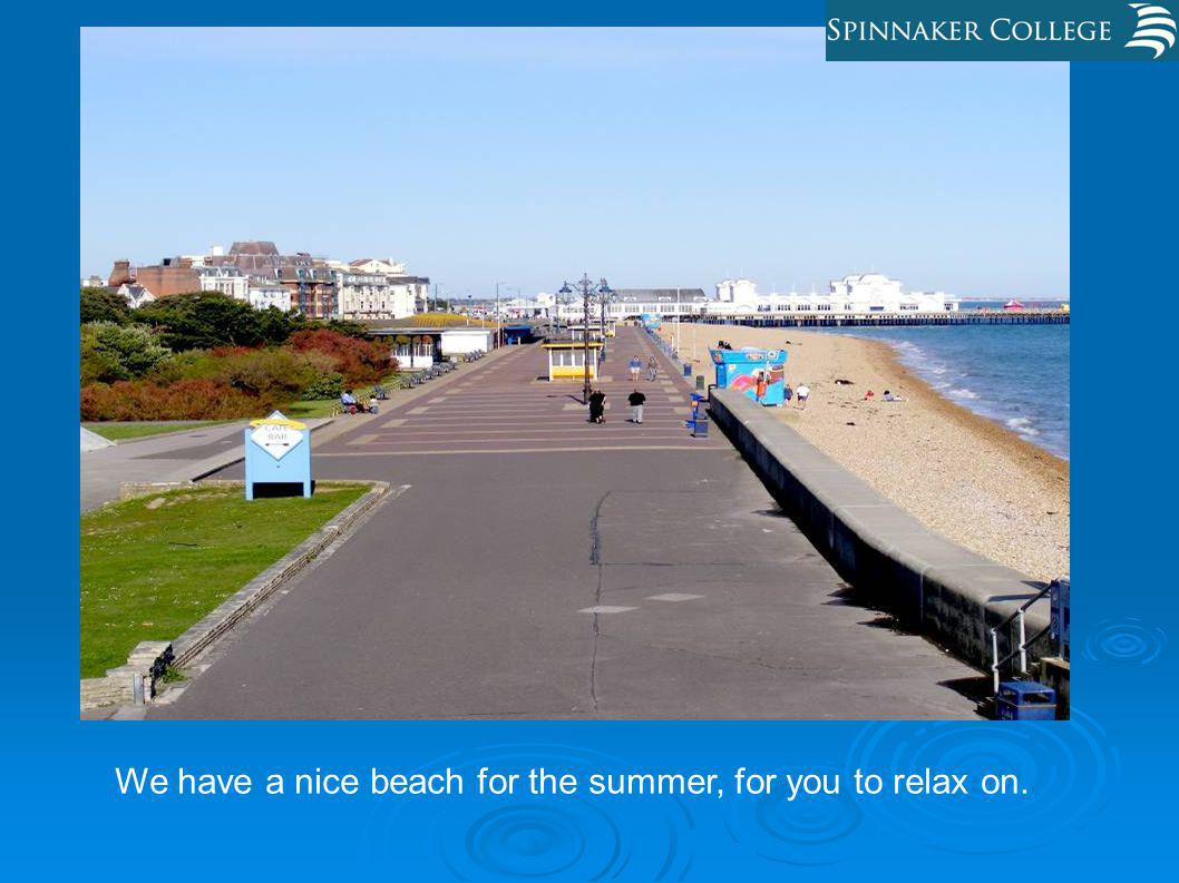 We have a nice beach for the summer, for you to relax on.