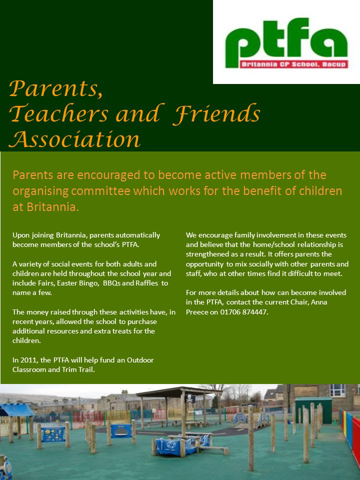 Parents, Teachers and Friends Association Upon joining Britannia, parents automatically become members of the schools PTFA.