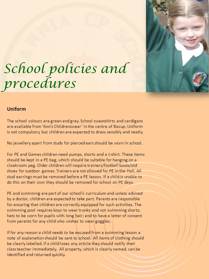 School policies and procedures Uniform The school colours are green and grey.