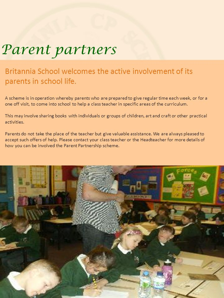 Parent partners Britannia School welcomes the active involvement of its parents in school life.