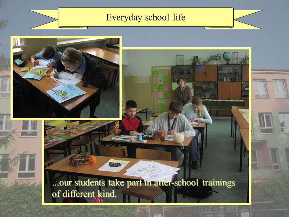 Everyday school life...our students take part in after-school trainings of different kind.