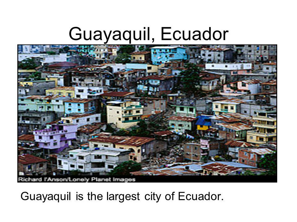 Guayaquil, Ecuador Guayaquil is the largest city of Ecuador.