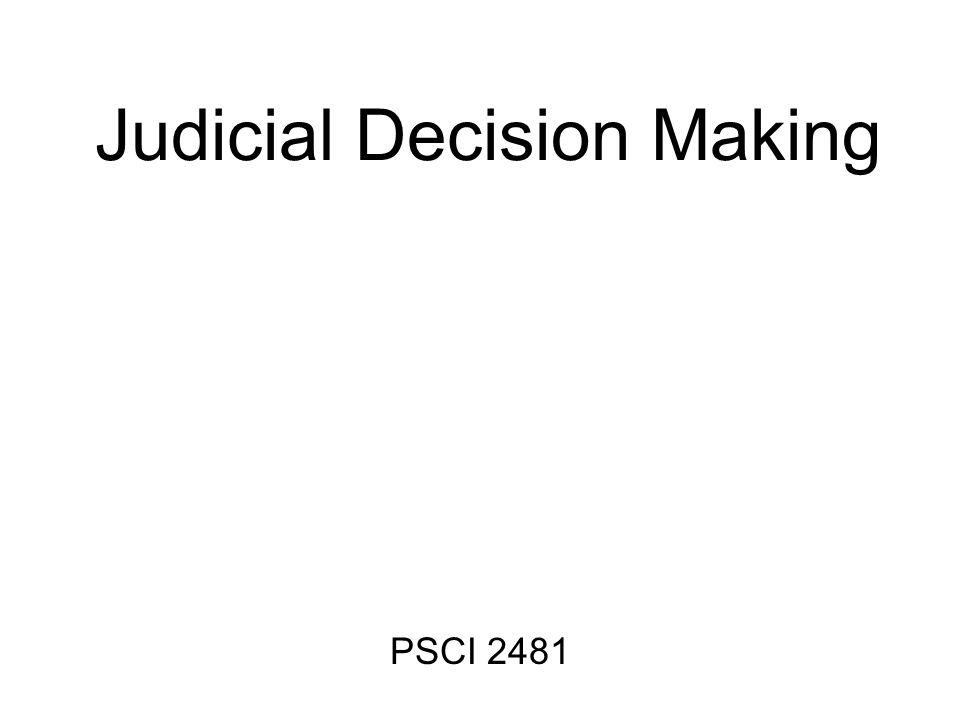Judicial Decision Making PSCI 2481