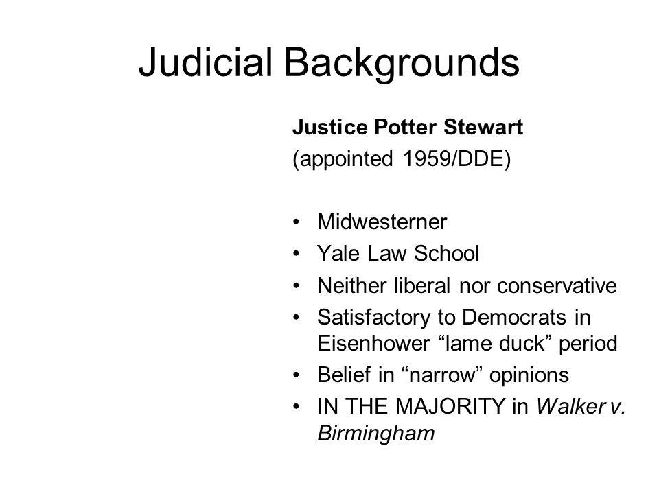 Judicial Backgrounds Justice Potter Stewart (appointed 1959/DDE) Midwesterner Yale Law School Neither liberal nor conservative Satisfactory to Democra
