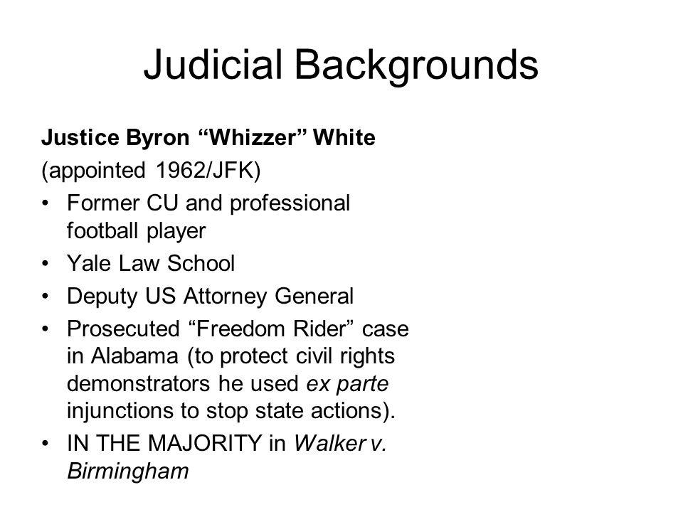 Judicial Backgrounds Justice Byron Whizzer White (appointed 1962/JFK) Former CU and professional football player Yale Law School Deputy US Attorney Ge