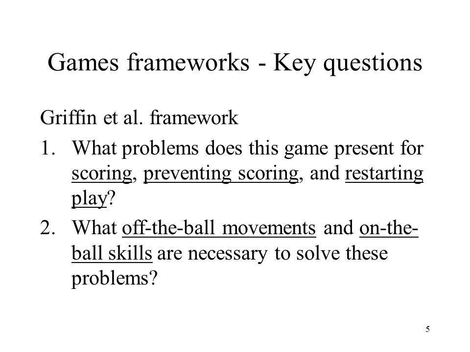 5 Games frameworks - Key questions Griffin et al.