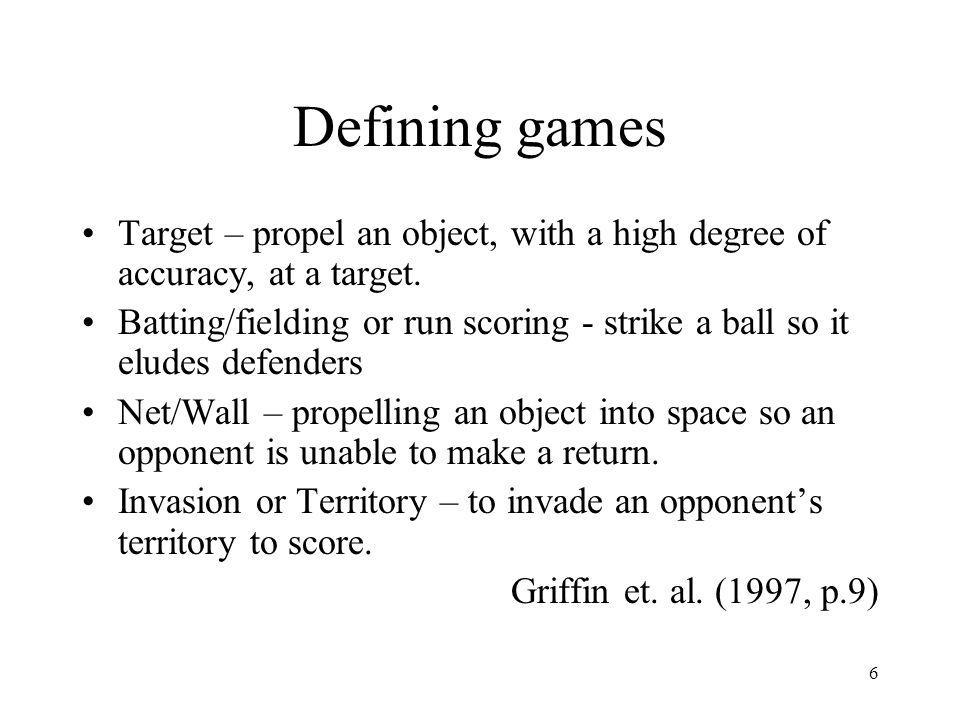 6 Defining games Target – propel an object, with a high degree of accuracy, at a target.