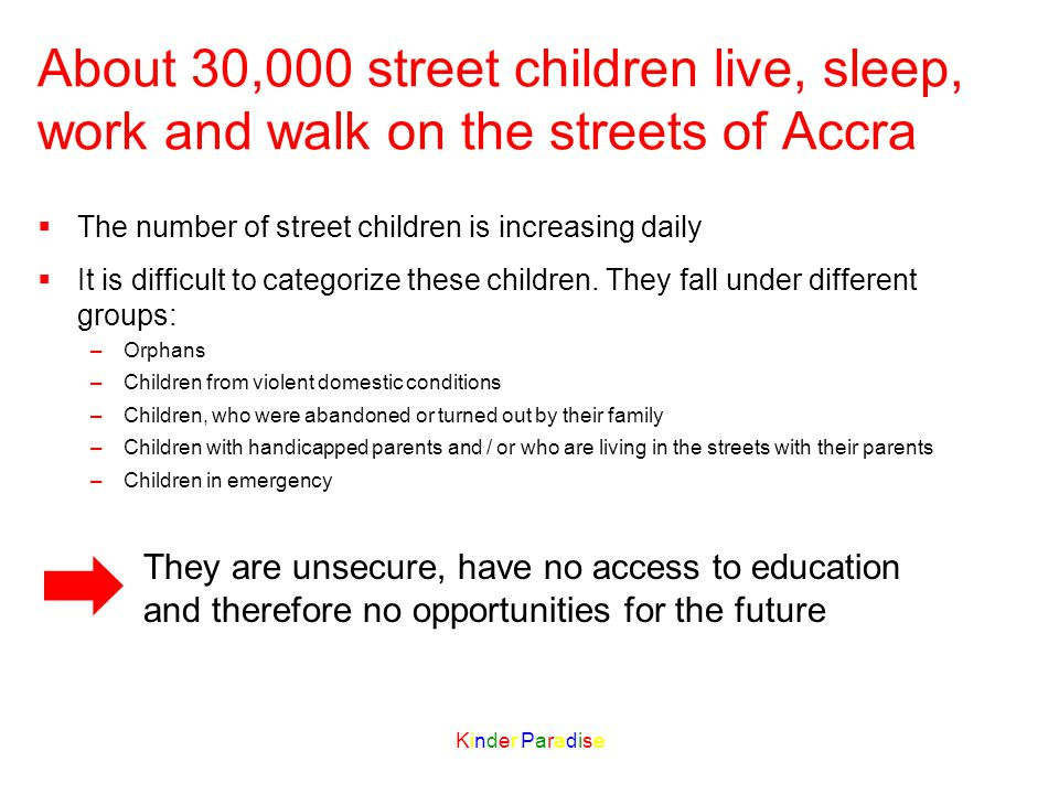 The number of street children is increasing daily It is difficult to categorize these children.
