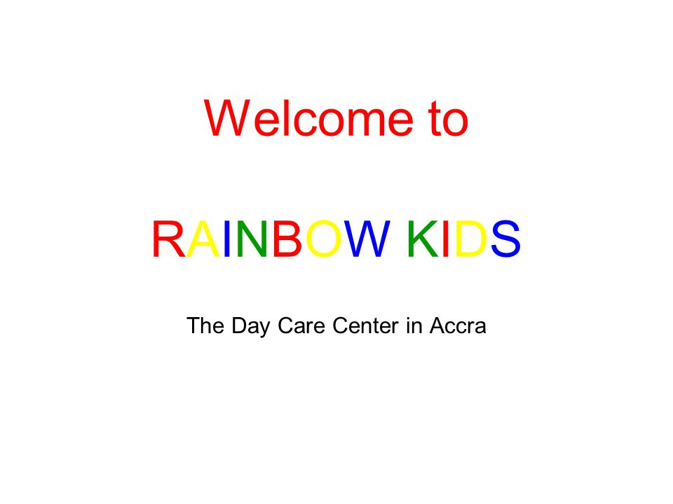 The Day Care Center in Accra Welcome to RAINBOW KIDS