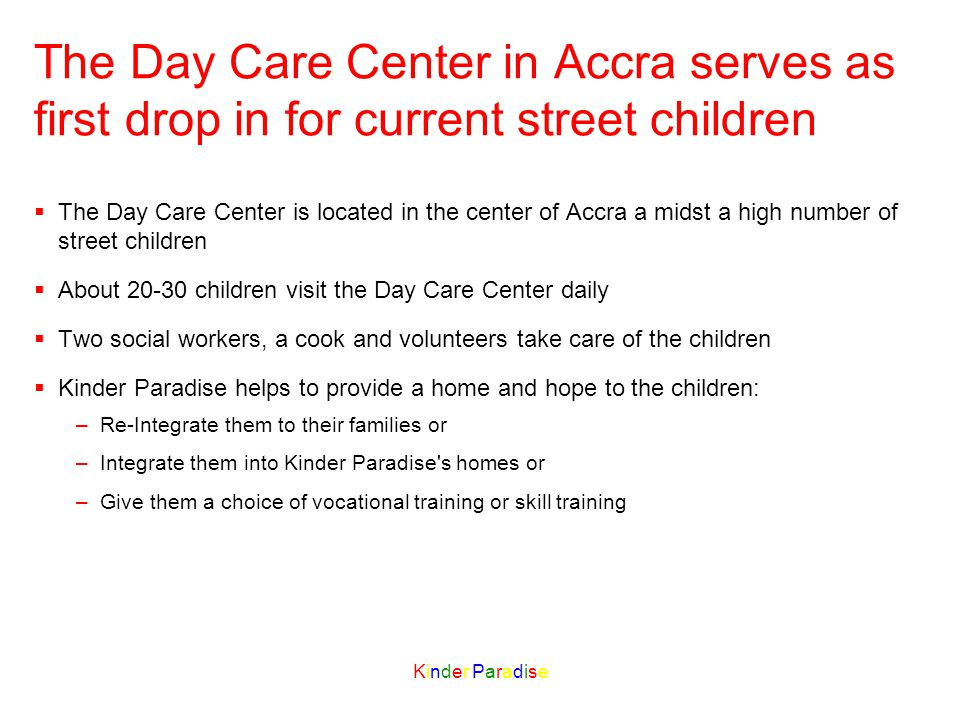 Kinder ParadiseKinder Paradise The Day Care Center in Accra serves as first drop in for current street children The Day Care Center is located in the