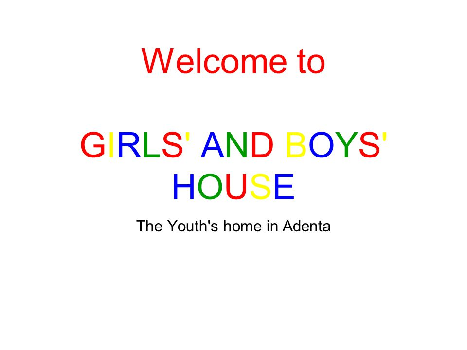 The Youth's home in Adenta Welcome to GIRLS' AND BOYS' HOUSE