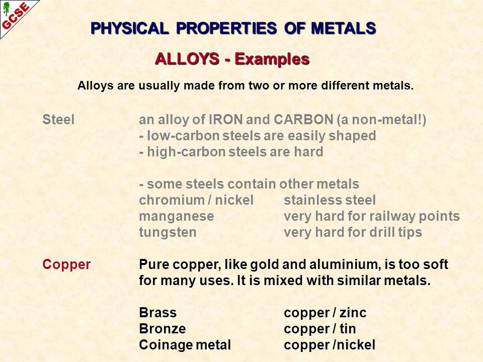 Steel an alloy of IRON and CARBON (a non-metal!) - low-carbon steels are easily shaped - high-carbon steels are hard - some steels contain other metal