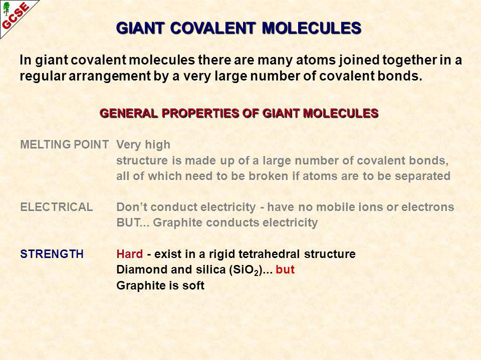 GIANT COVALENT MOLECULES In giant covalent molecules there are many atoms joined together in a regular arrangement by a very large number of covalent