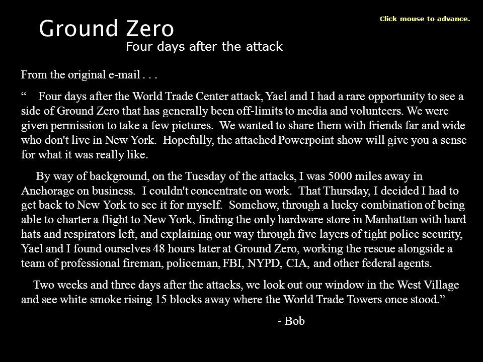 Ground Zero Four days after the attack Click mouse to advance. From the original e-mail... Four days after the World Trade Center attack, Yael and I h