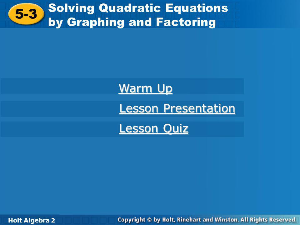 Holt Algebra 2 5-3 Solving Quadratic Equations by Graphing and Factoring Warm Up Find the x-intercept of each function.