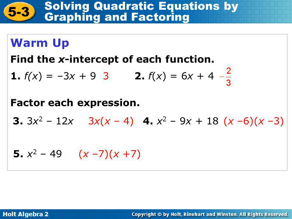 Holt Algebra 2 5-3 Solving Quadratic Equations by Graphing and Factoring Quadratic expressions can have one, two or three terms, such as –16t 2, –16t 2 + 25t, or –16t 2 + 25t + 2.