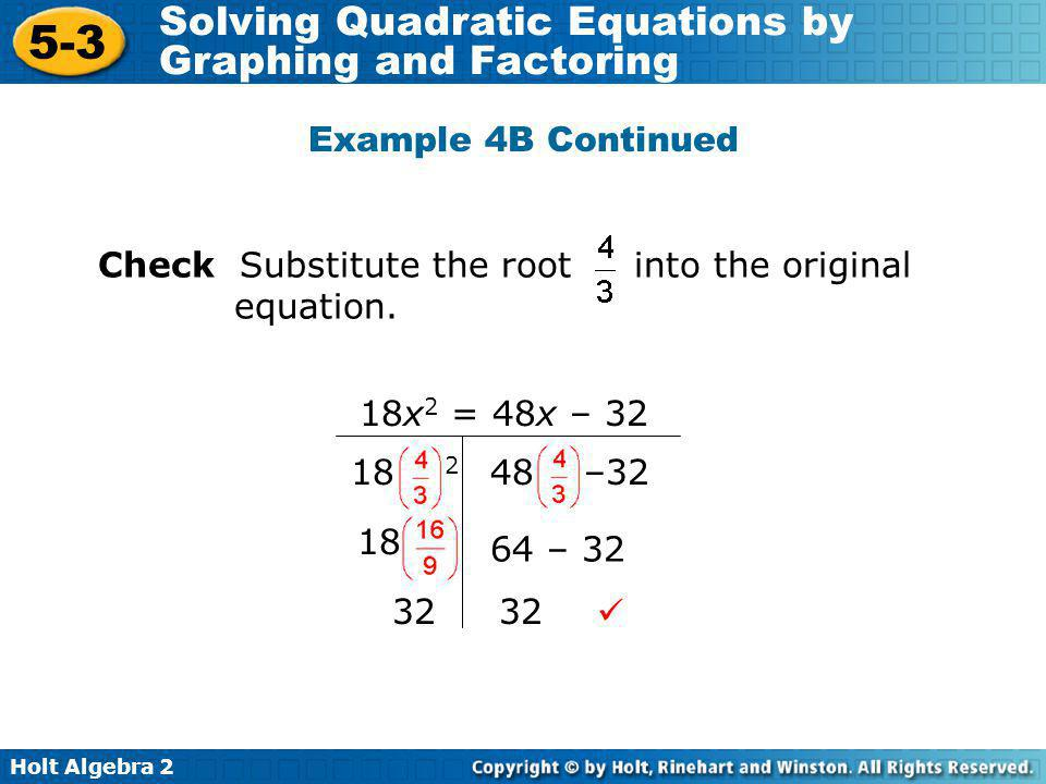 Holt Algebra 2 5-3 Solving Quadratic Equations by Graphing and Factoring Example 4B Continued Check Substitute the root into the original equation. 18