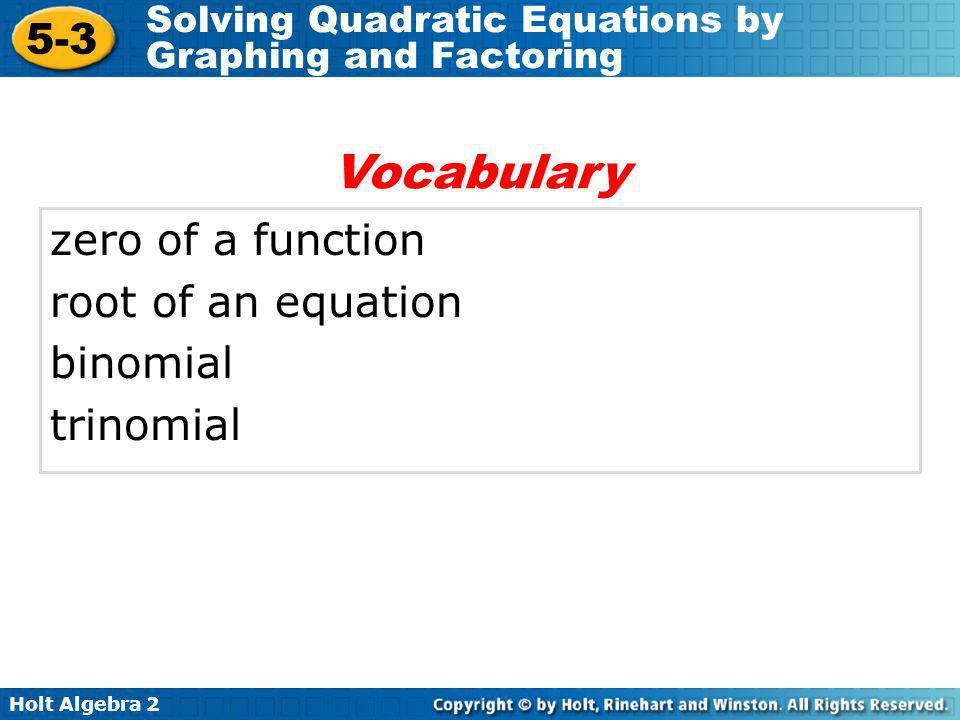 Holt Algebra 2 5-3 Solving Quadratic Equations by Graphing and Factoring Check It Out.