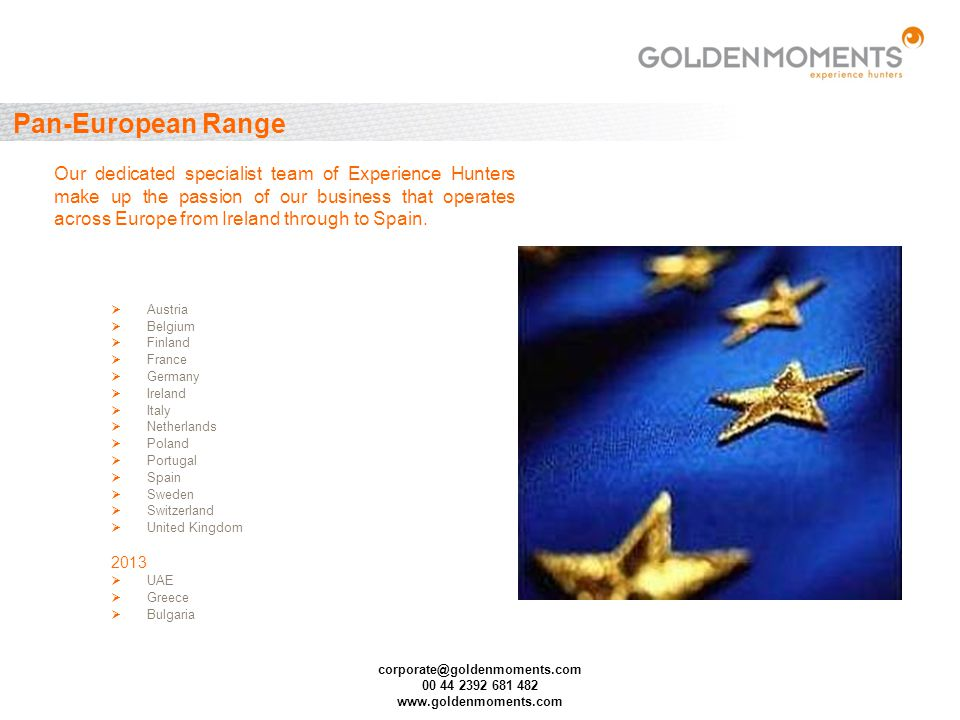 corporate@goldenmoments.com 00 44 2392 681 482 www.goldenmoments.com Pan-European Range Austria Belgium Finland France Germany Ireland Italy Netherlan