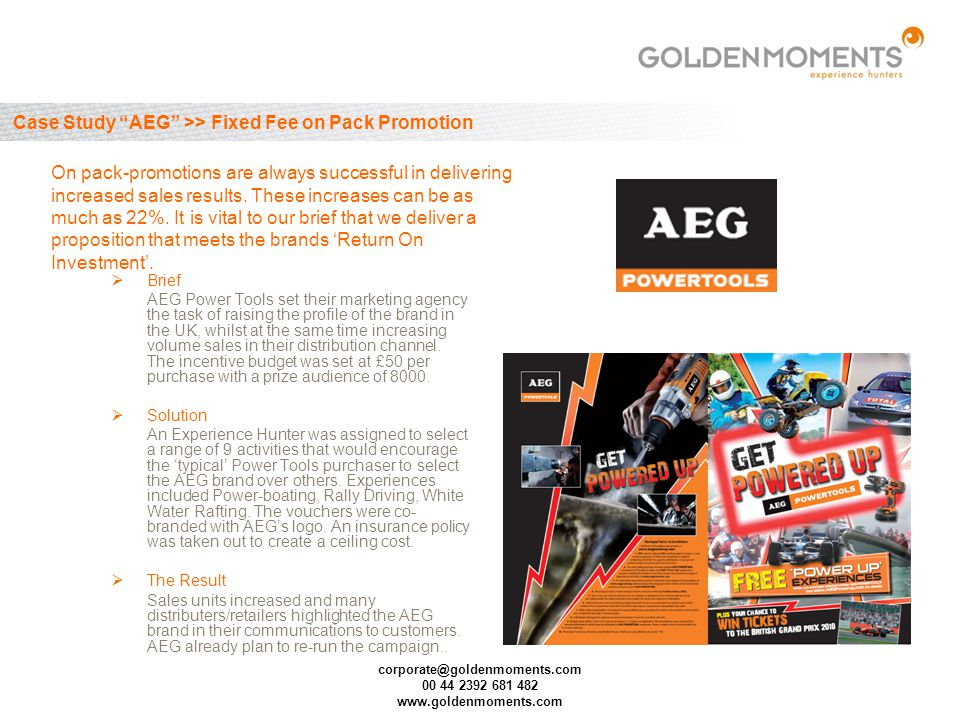 corporate@goldenmoments.com 00 44 2392 681 482 www.goldenmoments.com Case Study AEG >> Fixed Fee on Pack Promotion Brief AEG Power Tools set their mar