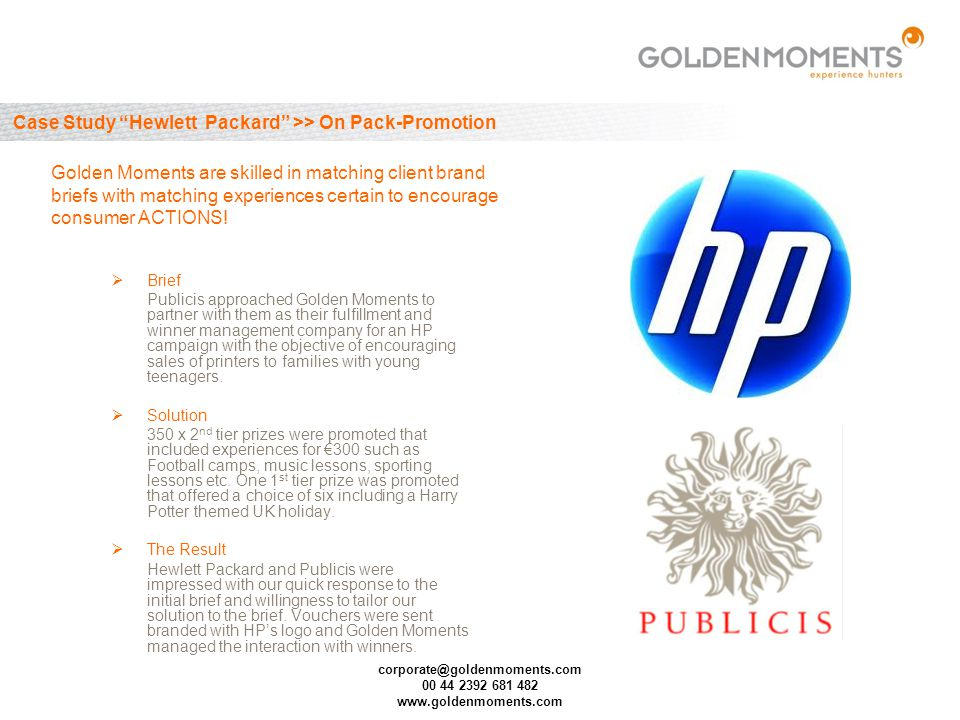 corporate@goldenmoments.com 00 44 2392 681 482 www.goldenmoments.com Case Study Hewlett Packard >> On Pack-Promotion Brief Publicis approached Golden