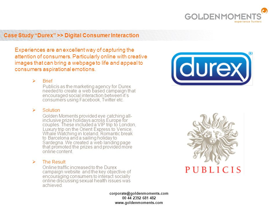 corporate@goldenmoments.com 00 44 2392 681 482 www.goldenmoments.com Case Study Durex >> Digital Consumer Interaction Brief Publicis as the marketing