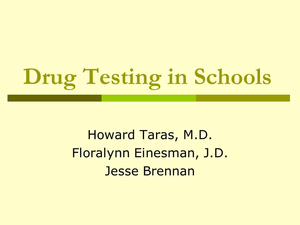 Drug Testing in Schools Howard Taras, M.D. Floralynn Einesman, J.D. Jesse Brennan