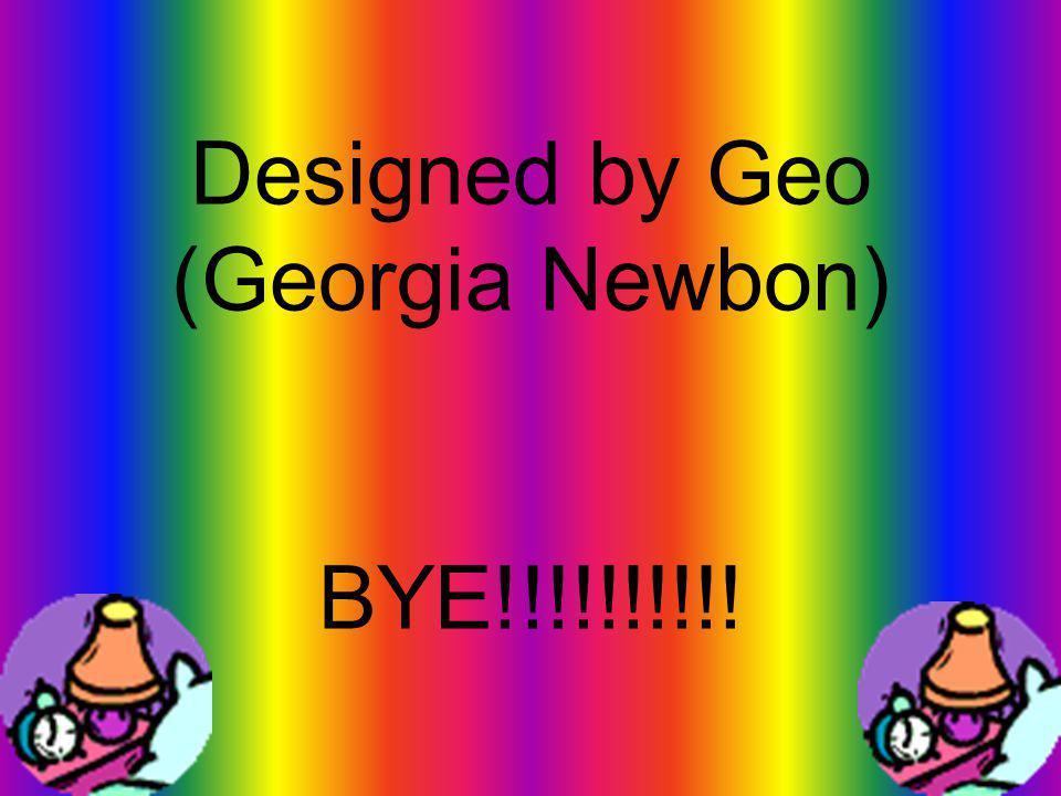 Designed by Geo (Georgia Newbon) BYE!!!!!!!!!!