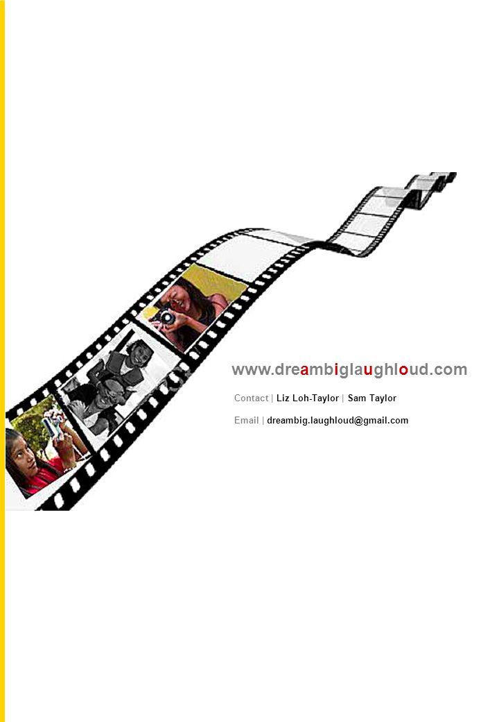 www.dreambiglaughloud.com Contact | Liz Loh-Taylor | Sam Taylor Email | dreambig.laughloud@gmail.com